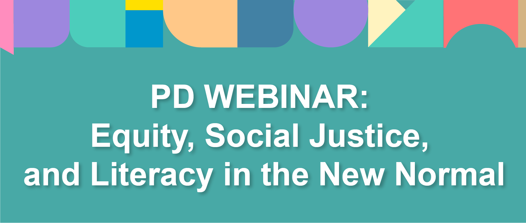 PD WEBINAR: Equity, Social Justice, and Literacy in the New Normal